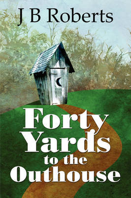 Forty Yards to the Outhouse by J.B. Roberts image