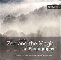 Zen and the Magic of Photography by Wayne Rowe image