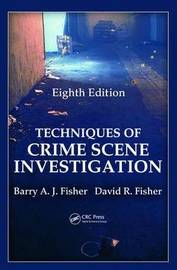 Techniques of Crime Scene Investigation by Barry A.J. Fisher