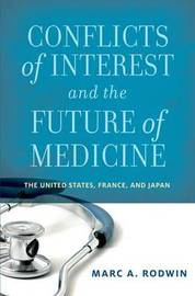 Conflicts of Interest and the Future of Medicine by Marc A Rodwin