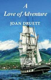 A Love of Adventure by Joan Druett