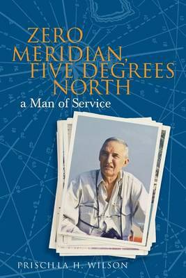 Zero Meridian, Five Degrees North by Priscilla H Wilson