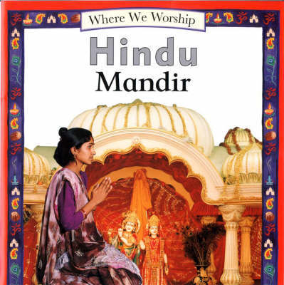 Where We Worship: Hindu Mandir by Angela Wood