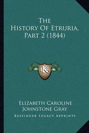 The History of Etruria, Part 2 (1844) by Elizabeth Caroline Johnstone Gray