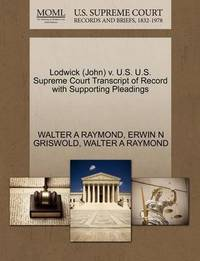 Lodwick (John) V. U.S. U.S. Supreme Court Transcript of Record with Supporting Pleadings by Walter A Raymond
