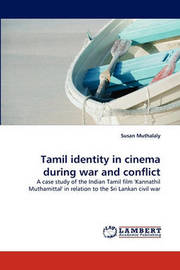 Tamil Identity in Cinema During War and Conflict by Susan Muthalaly