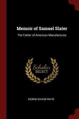 Memoir of Samuel Slater by George Savage White