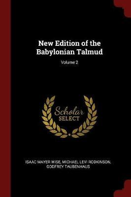 New Edition of the Babylonian Talmud; Volume 2 by Isaac Mayer Wise