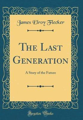The Last Generation by James Elroy Flecker