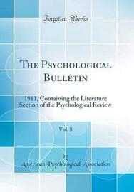 The Psychological Bulletin, Vol. 8 by American Psychological Association