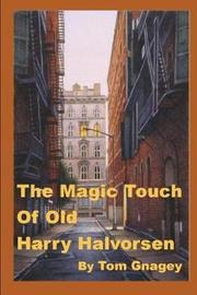 The Magic Touch of Old Harry Halvorsen by Tom Gnagey