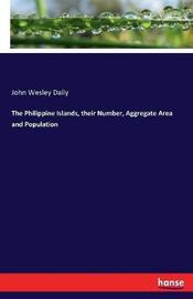 The Philippine Islands, Their Number, Aggregate Area and Population by John Wesley Daily