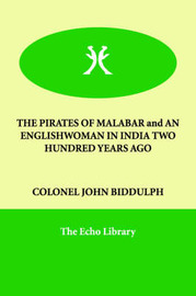 The PIRATES OF MALABAR and AN ENGLISHWOMAN IN INDIA TWO HUNDRED YEARS AGO by COLONEL JOHN BIDDULPH image