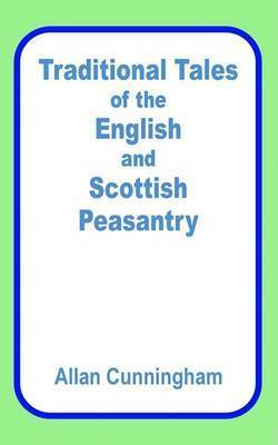 Traditional Tales of the English and Scottish Peasantry by Allan Cunningham