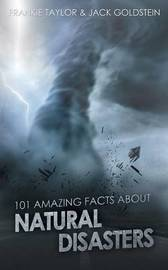 101 Amazing Facts about Natural Disasters by Jack Goldstein