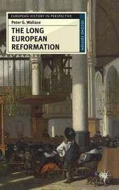 The Long European Reformation by Peter G. Wallace