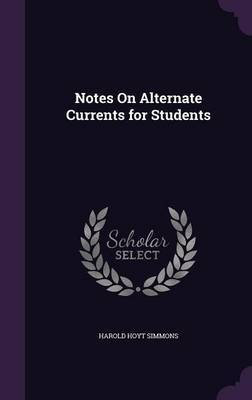 Notes on Alternate Currents for Students by Harold Hoyt Simmons