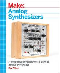 Make: Analog Synthesizers by Ray Wilson