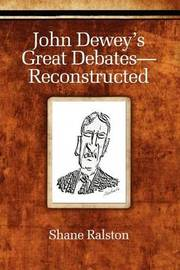 John Dewey's Great Debates - Reconstructed by Shane Ralston