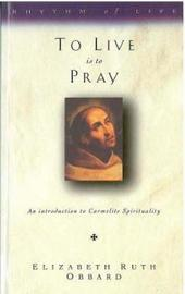 To Live is to Pray by Elizabeth Ruth Obbard