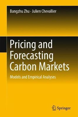 Pricing and Forecasting Carbon Markets by Bangzhu Zhu