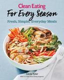 Clean Eating For Every Season by Alicia Tyler