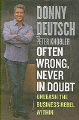 Often Wrong, Never In Doubt by Donny Deutsch