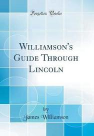 Williamson's Guide Through Lincoln (Classic Reprint) by James Williamson image