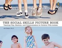 The Social Skills Picture Book: Teaching Play, Emotion, and Communication to Children with Autism by Jed Baker