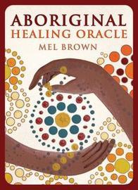Aboriginal Healing Oracle by Mel Brown