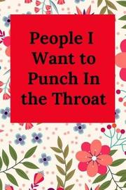 People I Want to Punch in the Throat by Everyday Journal