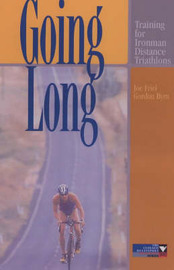 Going Long: Training for Ironman Distance Triathlons by Joe Friel image