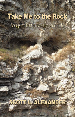 Take Me to the Rock: Songs of Faith, Family, and Life by Scott L Alexander image