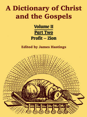A Dictionary of Christ and the Gospels: Volume II (Part Two -- Profit - Zion) image