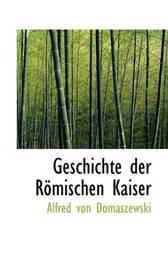 Geschichte Der RApmischen Kaiser by Alfred von Domaszewski image