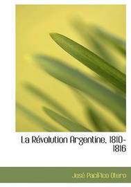 La Racvolution Argentine, 1810-1816 by JosAc PacAsfico Otero image