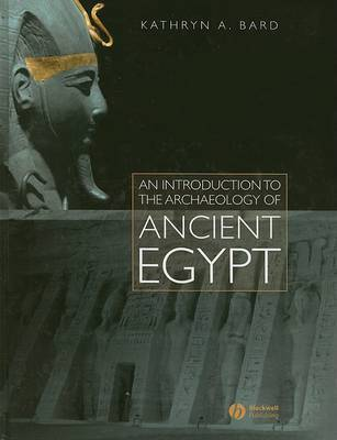 An Introduction to the Archaeology of Ancient Egypt by Kathryn A. Bard