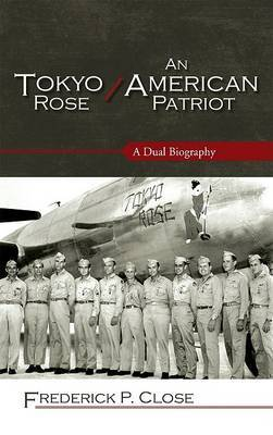 Tokyo Rose / An American Patriot by Frederick P. Close