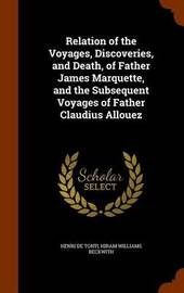 Relation of the Voyages, Discoveries, and Death, of Father James Marquette, and the Subsequent Voyages of Father Claudius Allouez by Henri De Tonti image