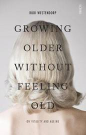 Growing Older without feeling old: on vitality and ageing by Rudi Westendorp