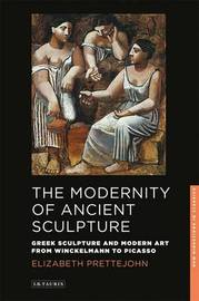 The Modernity of Ancient Sculpture by Elizabeth Prettejohn