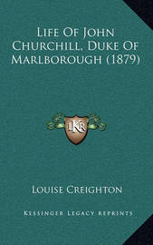 Life of John Churchill, Duke of Marlborough (1879) by Louise Creighton