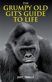 The Grumpy Old Git's Guide to Life by Geoff Tibballs image