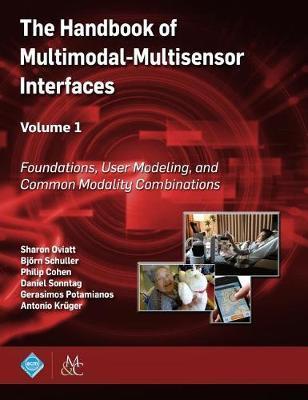 The Handbook of Multimodal-Multisensor Interfaces, Volume 1 by Sharon Oviatt