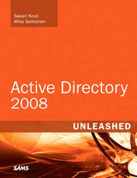 Active Directory 2008 Unleashed by Sakari Kouti