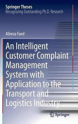 An Intelligent Customer Complaint Management System with Application to the Transport and Logistics Industry by Alireza R. Faed