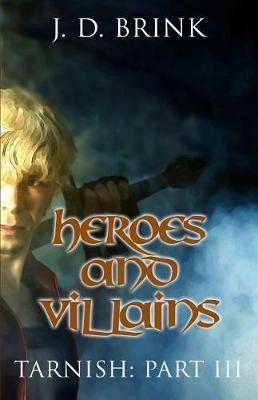 Heroes and Villains by J D Brink