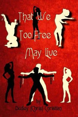 That We Too Free May Live by Dudley (Chris) Christian