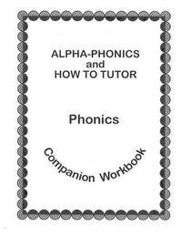 Alpha Phonics and How to Tutor Campanion Workbook by Barbara J Simkus