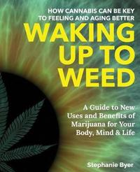 Waking Up to Weed by Stephanie Byer